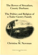 The Bowes of Streatlam, County Durham: The Politics and Religion of a Tudor Gentry Family
