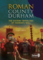 Roman County Durham: The Eastern Hinterland of Hadrian's Wall
