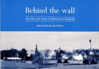 Behind the wall: The life and times of Winterton Hospital